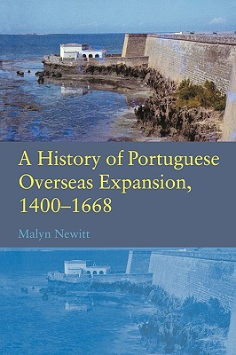 A History of Portuguese Overseas Expansion, 1400-1668 By Newitt, M. D. D.